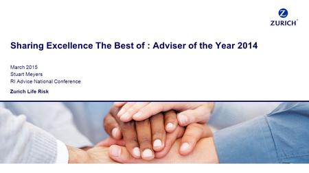Sharing Excellence The Best of : Adviser of the Year 2014 March 2015 Stuart Meyers RI Advice National Conference Zurich Life Risk.