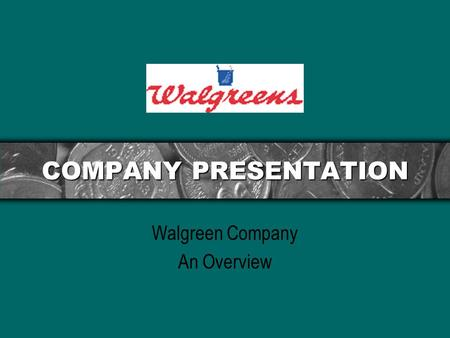 COMPANY PRESENTATION Walgreen Company An Overview.