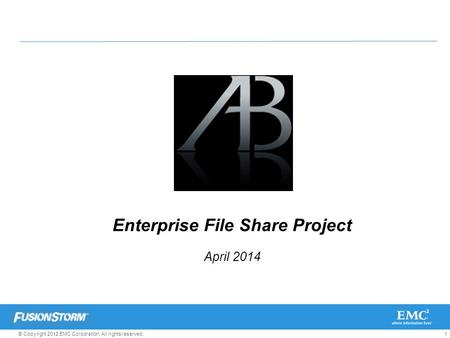 1© Copyright 2012 EMC Corporation. All rights reserved. Enterprise File Share Project April 2014.