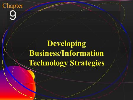 1 McGraw-Hill/Irwin Copyright © 2004, The McGraw-Hill Companies, Inc. All rights reserved. Chapter 9 Developing Business/Information Technology Strategies.