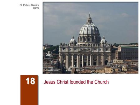 Jesus Christ founded the Church 18 St. Peter's Basilica Rome.