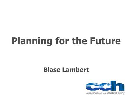 Planning for the Future Blase Lambert. Why have a business plan? A good plan is like a road map: it shows the final destination and usually the best way.