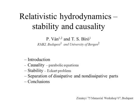 Relativistic hydrodynamics – stability and causality P. Ván 1,2 and T. S. Bíró 1 RMKI, Budapest 1 and University of Bergen 2 – Introduction – Causality.