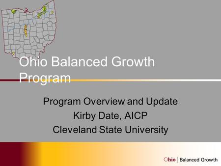 Ohio Balanced Growth Program Program Overview and Update Kirby Date, AICP Cleveland State University.