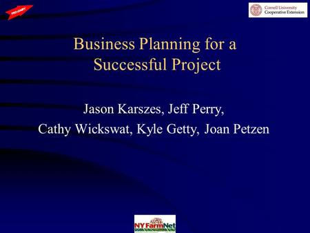 Business Planning for a Successful Project Jason Karszes, Jeff Perry, Cathy Wickswat, Kyle Getty, Joan Petzen.