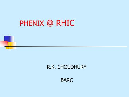 RHIC R.K. CHOUDHURY BARC. Relativistic Heavy Ion Collider at Brookhaven National Laboratory (BNL), USA World's First Heavy Ion Collider became.