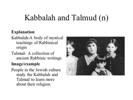 Kabbalah and Talmud (n) Explanation Kabbalah-A body of mystical teachings of Rabbinical origin Talmud- A collection of ancient Rabbinic writings Image/example.