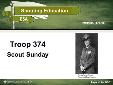 Scouting Education 1 Troop 374 Scout Sunday Robert Baden-Powell Founder of Boy Scouting.