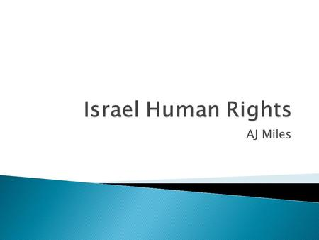 AJ Miles.  Since the beginning of the Israeli and Palestinian conflict, Human Rights have been an issue in Israel and occupied Palestine  The conflict.