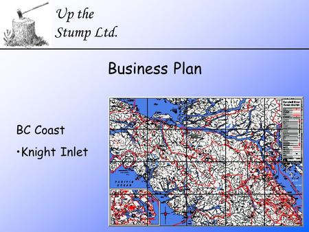 Up the Stump Ltd. Business Plan BC Coast Knight Inlet.