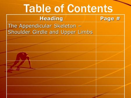Heading Page # The Appendicular Skeleton – Shoulder Girdle and Upper Limbs Table of Contents.