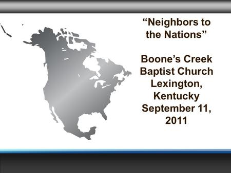 """Neighbors to the Nations"" Boone's Creek Baptist Church Lexington, Kentucky September 11, 2011."