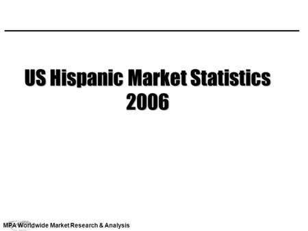 MPA Worldwide Market Research & Analysis US Hispanic Market Statistics 2006.