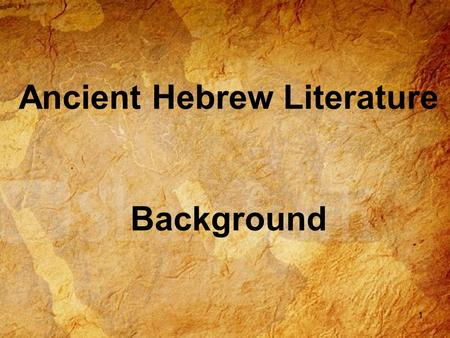 Ancient Hebrew Literature Background 1. 2 So…just who are The Hebrews?