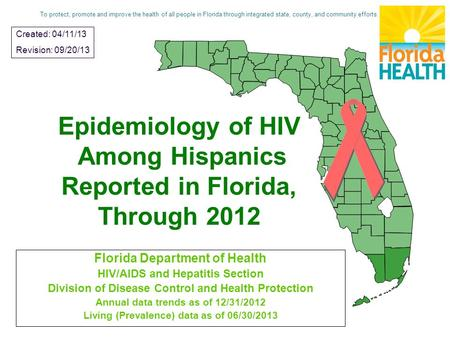 Epidemiology of HIV Among Hispanics Reported in Florida, Through 2012 Florida Department of Health HIV/AIDS and Hepatitis Section Division of Disease Control.