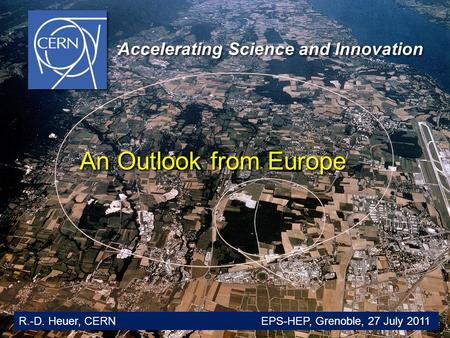 Glion Colloquium / June 2009 1 An Outlook from Europe An Outlook from Europe Accelerating Science and Innovation R.-D. Heuer, CERN EPS-HEP, Grenoble, 27.