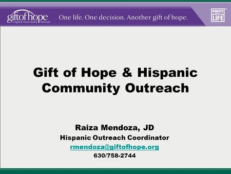 Gift of Hope & Hispanic Community Outreach Raiza Mendoza, JD Hispanic Outreach Coordinator 630/758-2744.