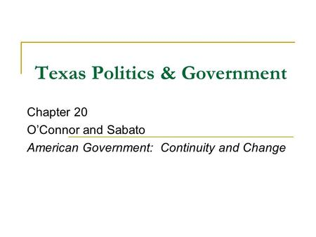 Texas Politics & Government Chapter 20 O'Connor and Sabato American Government: Continuity and Change.