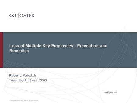 Loss of Multiple Key Employees - Prevention and Remedies Robert J. Wood, Jr. Tuesday, October 7, 2008.