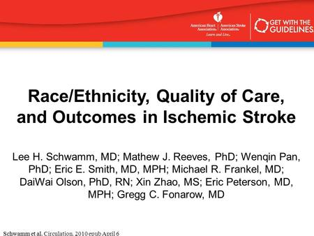Schwamm et al. Circulation. 2010 epub April 6Schwamm et al. Race/Ethnicity, Quality of Care, and Outcomes in Ischemic Stroke Lee H. Schwamm, MD; Mathew.