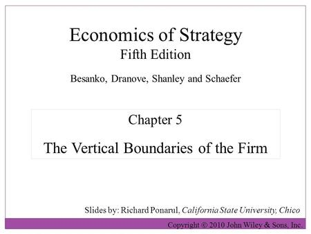 Economics of Strategy Fifth Edition Slides by: Richard Ponarul, California State University, Chico Copyright  2010 John Wiley  Sons, Inc. Chapter 5 The.
