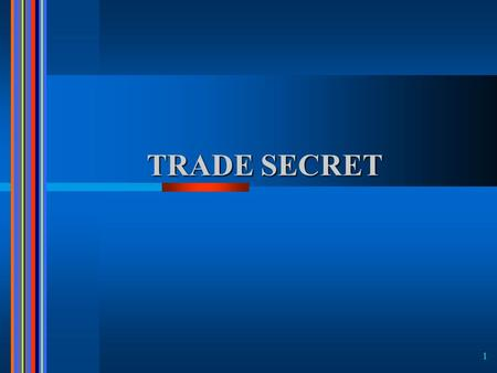 1 TRADE SECRET. 2 What is Trade Secret? A trade secret is a confidential practice, method, process, design, or other information used by a company/individual.