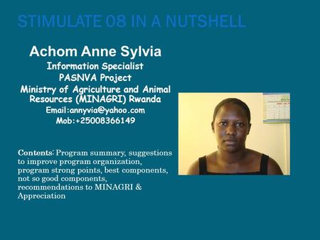 STIMULATE 08 IN A NUTSHELL Achom Anne Sylvia Information Specialist PASNVA Project Ministry of Agriculture and Animal Resources (MINAGRI) Rwanda