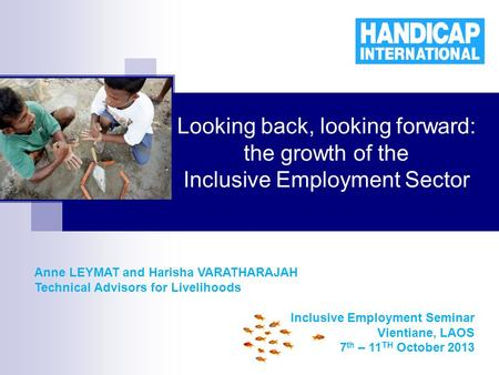 Looking back, looking forward: the growth of the Inclusive Employment Sector Anne LEYMAT and Harisha VARATHARAJAH Technical Advisors for Livelihoods Inclusive.