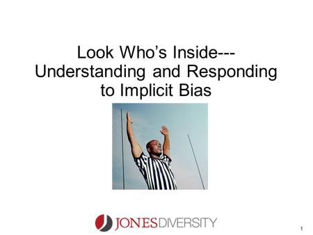 1 Look Who's Inside--- Understanding and Responding to Implicit Bias.