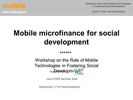 Mobile microfinance for social development Workshop on the Role of Mobile Technologies in Fostering Social Development ****** Workshop on the Role of Mobile.