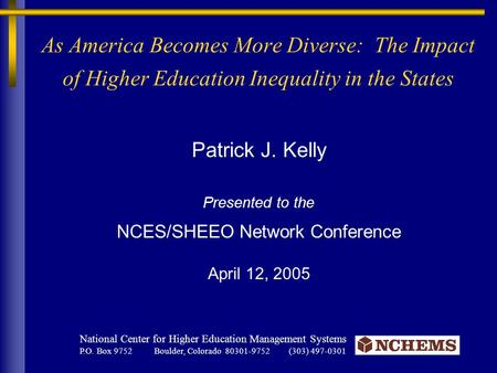 Patrick J. Kelly Presented to the NCES/SHEEO Network Conference April 12, 2005 National Center for Higher Education Management Systems P.O. Box 9752 Boulder,