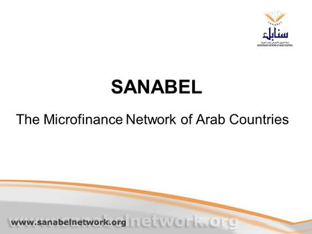 SANABEL The Microfinance Network of Arab Countries.