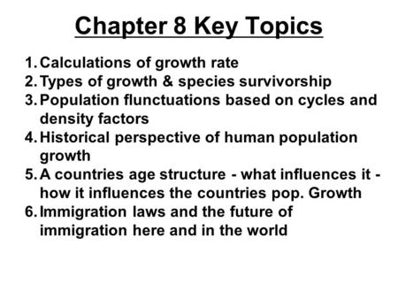 Chapter 8 Key Topics 1.Calculations of growth rate 2.Types of growth & species survivorship 3.Population flunctuations based on cycles and density factors.