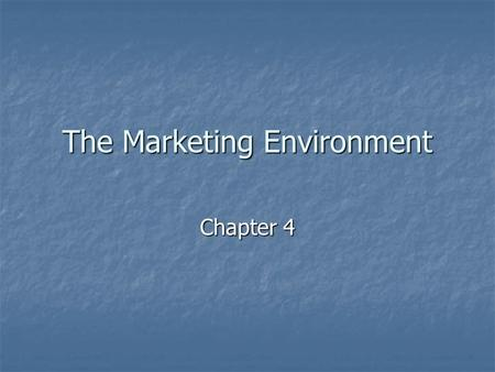 "The Marketing Environment Chapter 4. Environmental Scanning What is environmental scanning? What is environmental scanning? ""The process of continually."