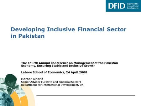 Developing Inclusive Financial Sector in Pakistan The Fourth Annual Conference on Management of the Pakistan Economy, Ensuring Stable and Inclusive Growth.