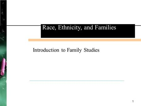 1 Introduction to Family Studies Race, Ethnicity, and Families.