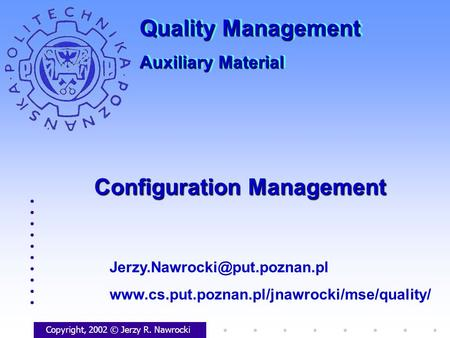 Configuration Management Copyright, 2002 © Jerzy R. Nawrocki  Quality Management.