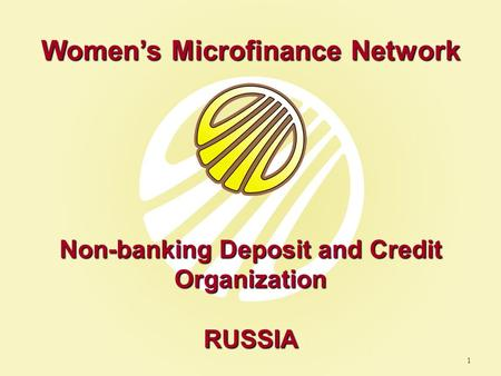 Women's Microfinance Network Non-banking Deposit and Credit Organization RUSSIA 1.