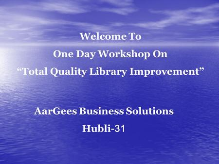 "AarGees Business Solutions Hubli- 31 Welcome To One Day Workshop On ""Total Quality Library Improvement"""