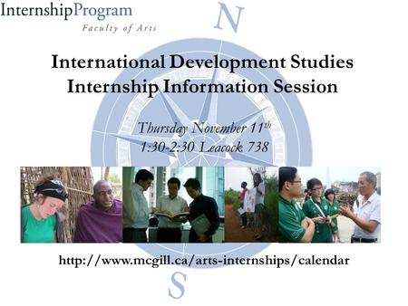 International Development Studies Internship Information Session Thursday November 11 th 1:30-2:30 Leacock 738
