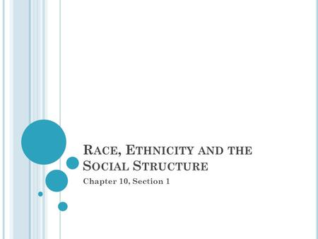 R ACE, E THNICITY AND THE S OCIAL S TRUCTURE Chapter 10, Section 1.