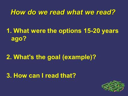 1. What were the options 15-20 years ago? 2. What's the goal (example)? 3. How can I read that? How do we read what we read?