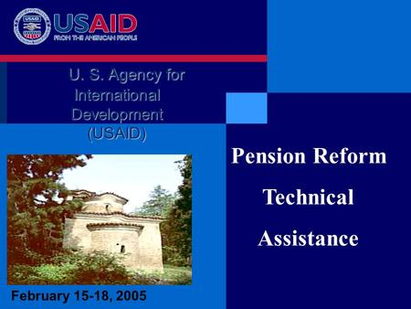February 15-18, 2005 Pension Reform Technical Assistance U. S. Agency for International Development (USAID)