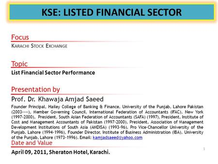 KSE: LISTED FINANCIAL SECTOR Presentation by Prof. Dr. Khawaja Amjad Saeed Founder Principal, Hailey College of Banking & Finance, University of the Punjab,