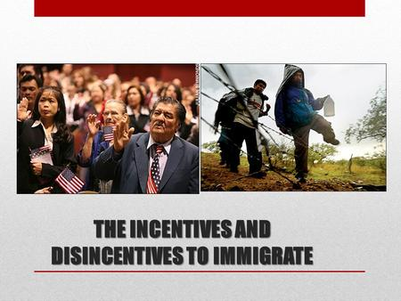 THE INCENTIVES AND DISINCENTIVES TO IMMIGRATE. U.S. IMMIGRATION TRENDS About what percentage of the U.S. population is composed of immigrants? Has the.