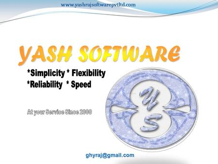 1. About Yash Software 1.a We Think 2.b Our developments being used by leading Organizations 3.c Why Yash.