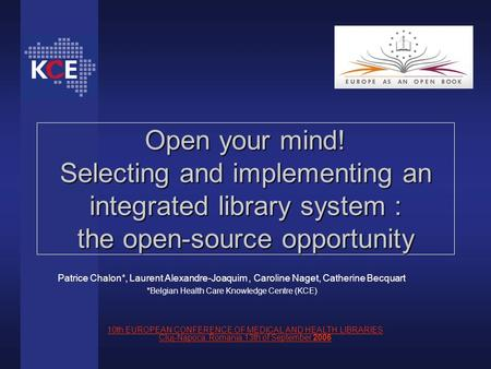 Open your mind! Selecting and implementing an integrated library system : the open-source opportunity 10th EUROPEAN CONFERENCE OF MEDICAL AND HEALTH LIBRARIES.