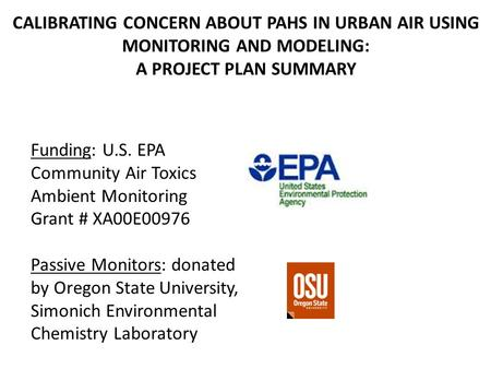 CALIBRATING CONCERN ABOUT PAHS IN URBAN AIR USING MONITORING AND MODELING: A PROJECT PLAN SUMMARY Funding: U.S. EPA Community Air Toxics Ambient Monitoring.