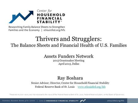 Thrivers and Strugglers: The Balance Sheets and Financial Health of U.S. Families Assets Funders Network 2015 Grantmaker Meeting April 2015, Dallas Ray.