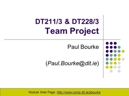 DT211/3 & DT228/3 Team Project Paul Bourke Module Web Page: